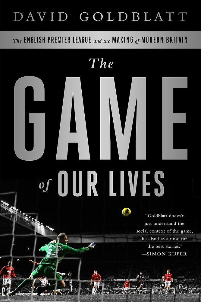 """Book Review: David Goldblatt's """"The Game of Our Lives"""" Navigates The Complexities Of English Soccer"""