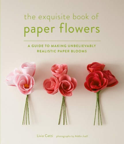 Required Reading: The Exquisite Book of Paper Flowers by Livia Cetti