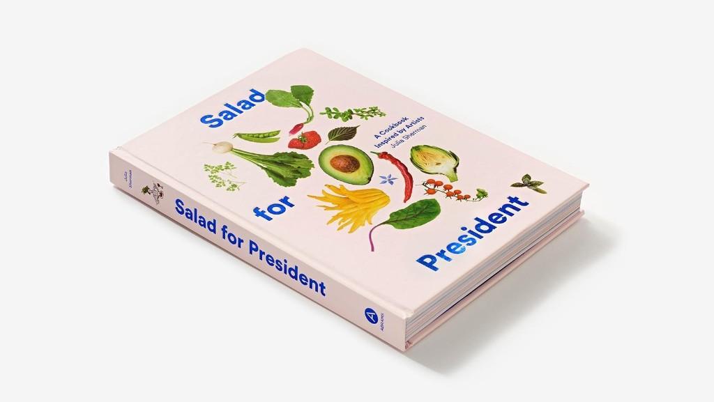 Salad for President: Julia Sherman's Popular Blog Becomes a Cookbook