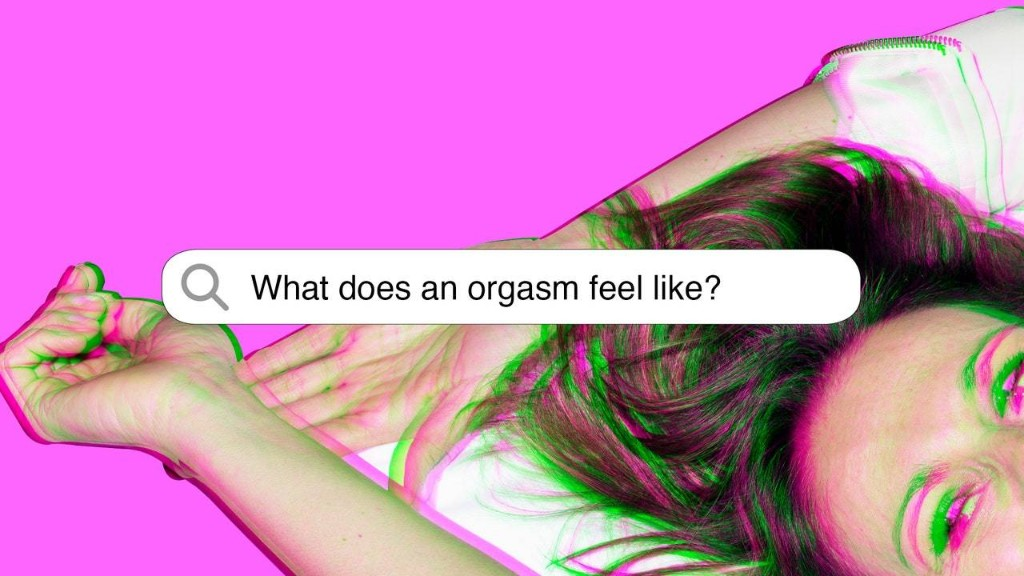What Does An Orgasm Feel Like? A Neuroscientist Explains