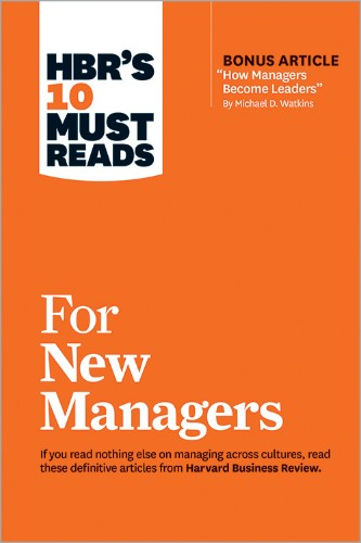 "HBR's 10 Must Reads for New Managers (with bonus article ""How Managers Become Leaders"" by Michael D. Watkins)"