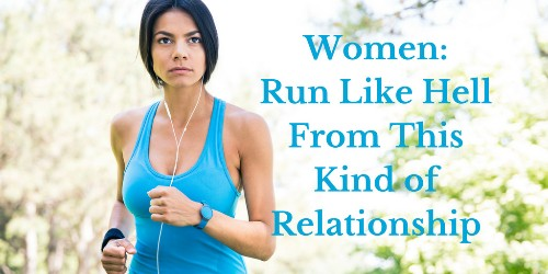 Women: Run Like Hell From This Kind of Relationship