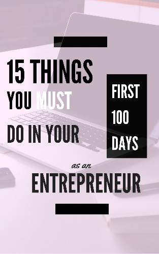 15 Things to Do in Your First 100 Days as an Entrepreneur