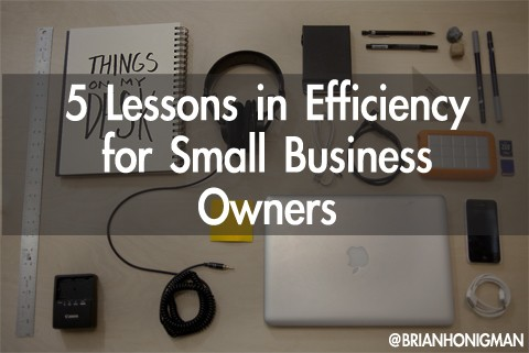 5 Lessons in Efficiency for Small Business Owners