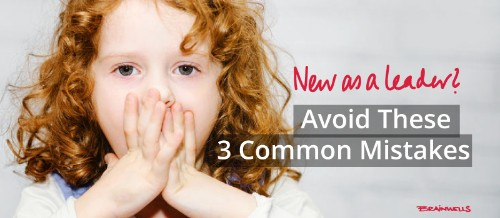 New as a Leader? Avoid These Three Common Mistakes