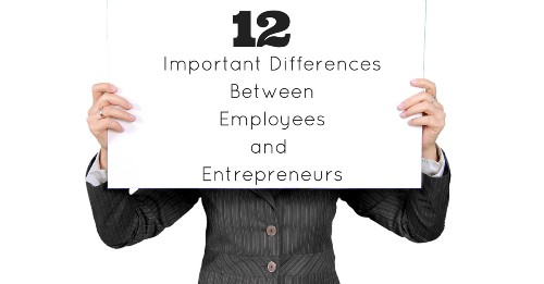 12 Important Differences Between Employees and Entrepreneurs