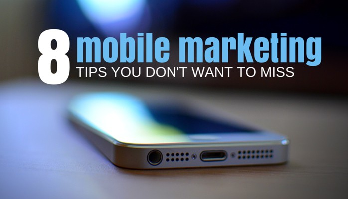 8 Mobile Marketing Tips You Don't Want To Miss