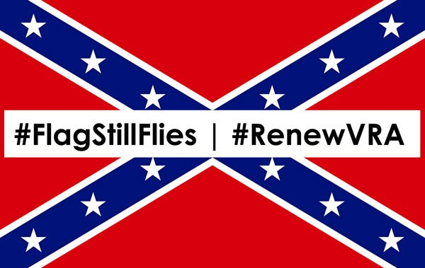Until We Renew the VRA, the Confederate Flag, Still Symbolic, Flies Over the Nation