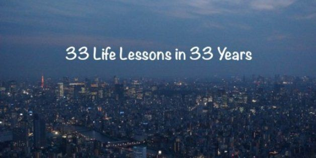 33 Life Lessons in 33 Years | HuffPost Life