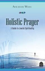 Holistic Prayer: Rabbi Avi Weiss is A Prayer!