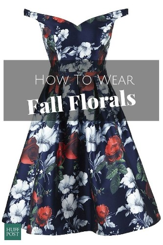 How To Keep Wearing Florals All Fall Like A Boss | HuffPost Life