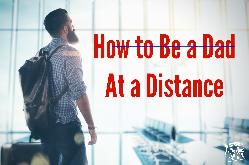 How to Be a Dad at a Distance