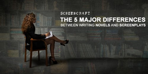 The 5 Major Differences Between Writing Novels and Screenplays