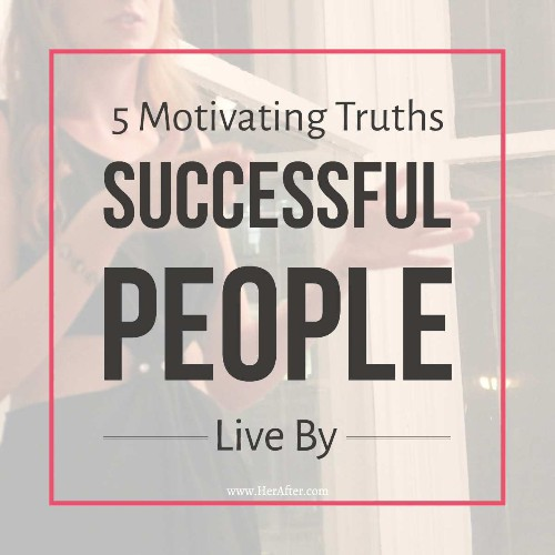 5 Motivating Truths Successful People Live By