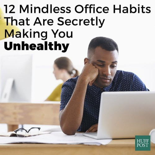 12 Mindless Office Habits That Are Secretly Making You Unhealthy | HuffPost Life