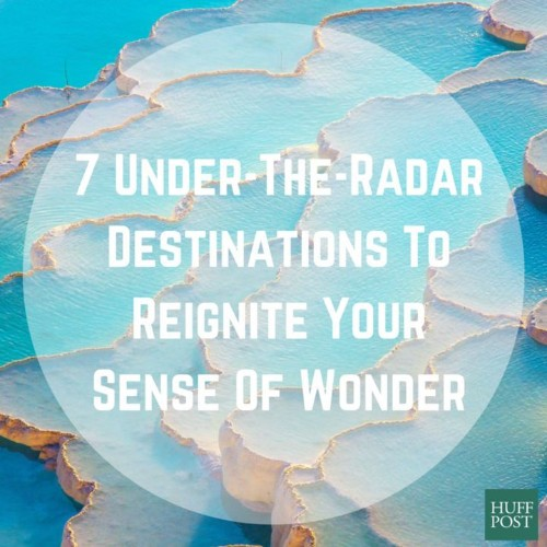 7 Under-The-Radar Destinations That Will Reignite Your Sense Of Wonder | HuffPost Life