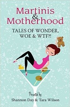 """Book Review: """"Martinis & Motherhood: Tales of Wonder, Woe & WTF?!"""" Edited by Shannon Day & Tara Wilson"""