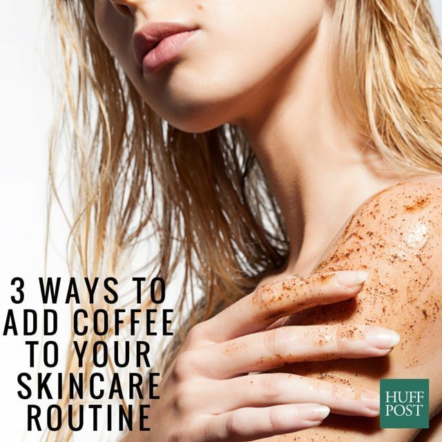 3 Reasons To Make Coffee Part Of Your Skincare Routine   HuffPost Life