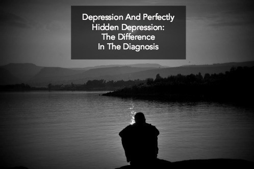 Depression Vs. Perfectly Hidden Depression: The Difference In The Diagnosis