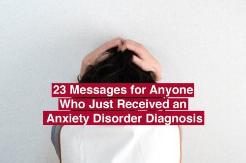 23 Messages For Anyone Who Just Received An Anxiety Disorder Diagnosis | HuffPost Life
