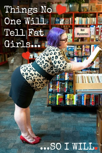 Things No One Will Tell Fat Girls... So I Will