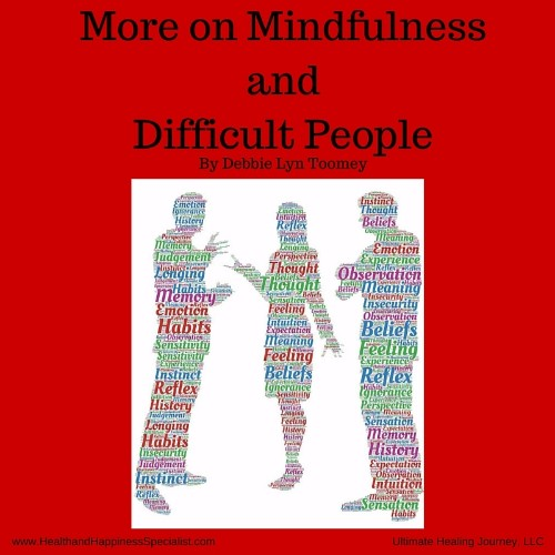 More on Mindfulness and Difficult People