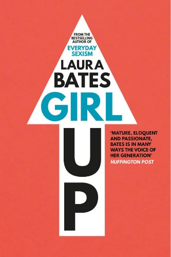 Girl Up: Everyday Sexism Founder Laura Bates Has Written A 'Survival Guide' For Young Women