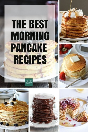 Pancake Recipes For All Your Breakfast Needs | HuffPost Life