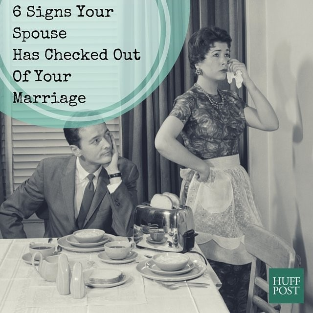 6 Signs Your Spouse Has Checked Out Of Your Marriage   HuffPost Life