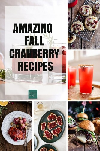 Cranberry Recipes That Will Make Your Fall Sweeter | HuffPost Life
