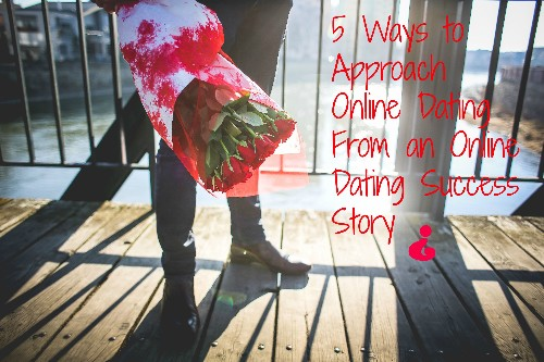 5 Ways to Approach Online Dating From an Online Dating Success Story
