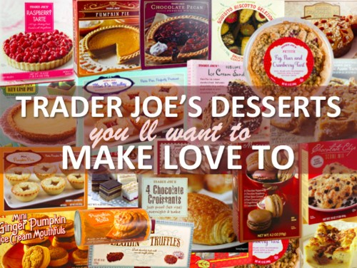 26 Trader Joe's Desserts You'll Want To Make Love To   HuffPost Life