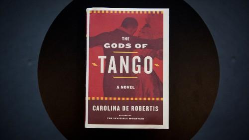 The Gods of Tango , a Novel by Carolina De Robertis