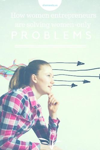How Women Entrepreneurs Are Solving Women-Only Problems