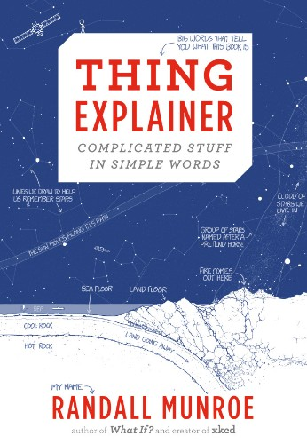 'Thing Explainer' - A Review of Randall Munroe's New Book (Using the Ten Hundred Most Common Words)