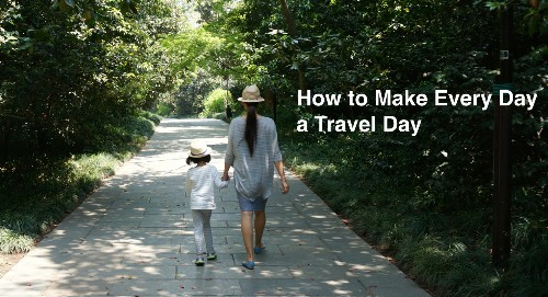 How to Make Every Day a Travel Day
