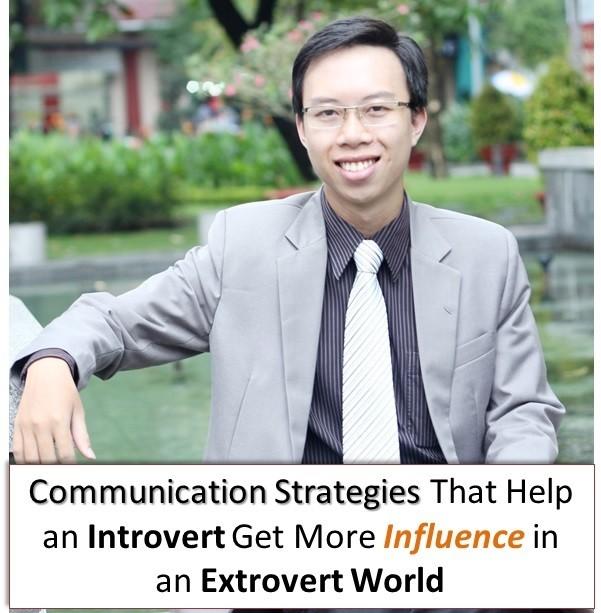 Communication Strategies That Help an Introvert Get More Influence in an Extrovert World