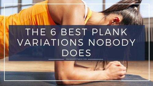 The 6 Best Plank Variations Nobody Does