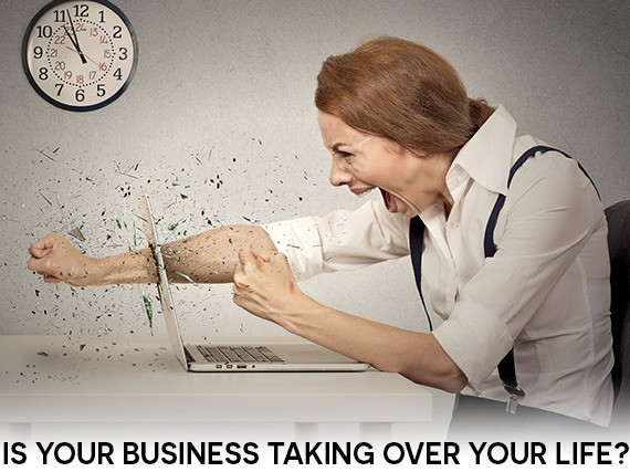 Is Your Business Taking Over Your Life?