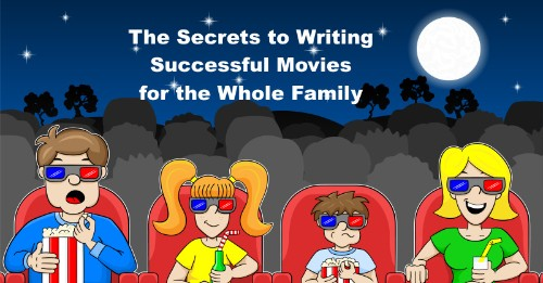 The Secrets to Writing Successful Movies for the Whole Family