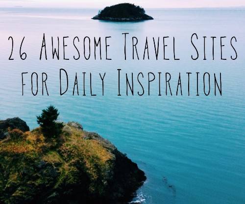 26 Travel Sites Global Yodel Recommends For Daily Inspiration