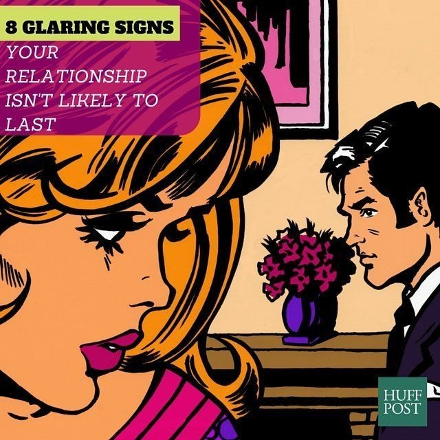 8 Glaring Signs Your Relationship Isn't Likely To Last | HuffPost Life