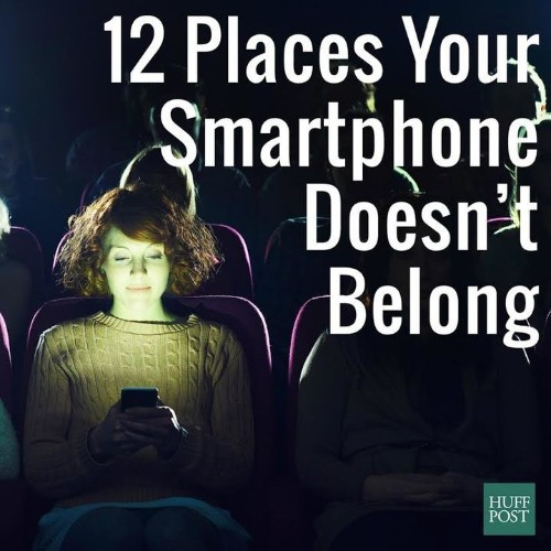 12 Places Your Smartphone Doesn't Belong   HuffPost Life