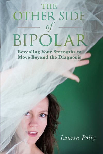The Other Side Of Bipolar: Revealing Your Strengths to Move Beyond the Diagnosis