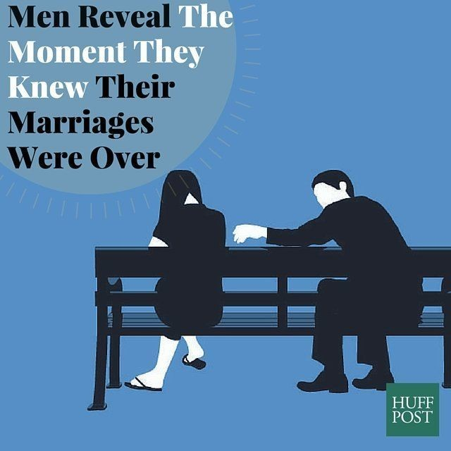 Men Reveal The Moment They Knew Their Marriages Were Over
