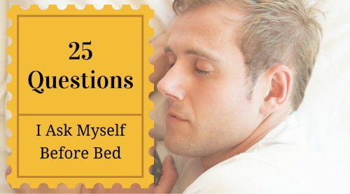 25 Questions I Ask Myself Before Bed