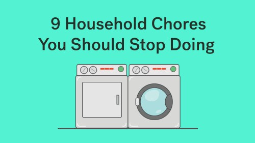 9 Household Chores You Should Stop Doing Right Now