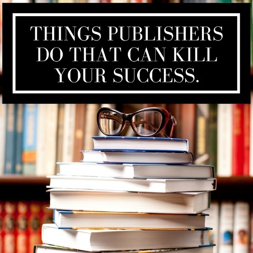 6 Ways a Publisher Can Kill Your Success
