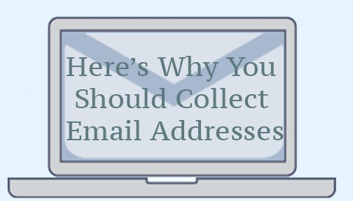 Here's why you should collect email addresses