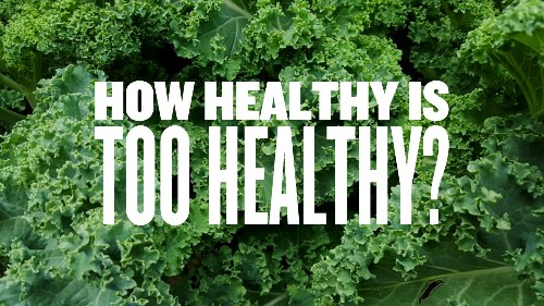 How Healthy Is Too Healthy?